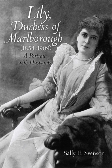 Lily, Duchess of Marlborough (1864--1909): A Portrait with Husbands by Sally E. Svenson