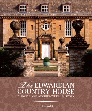 The Edwardian Country House by Clive Aslet