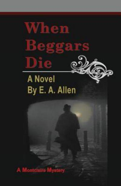 WHEN BEGGARS DIE by E.A. Allen